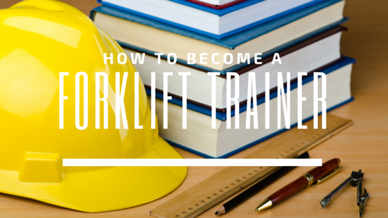 how to become a forklift trainer