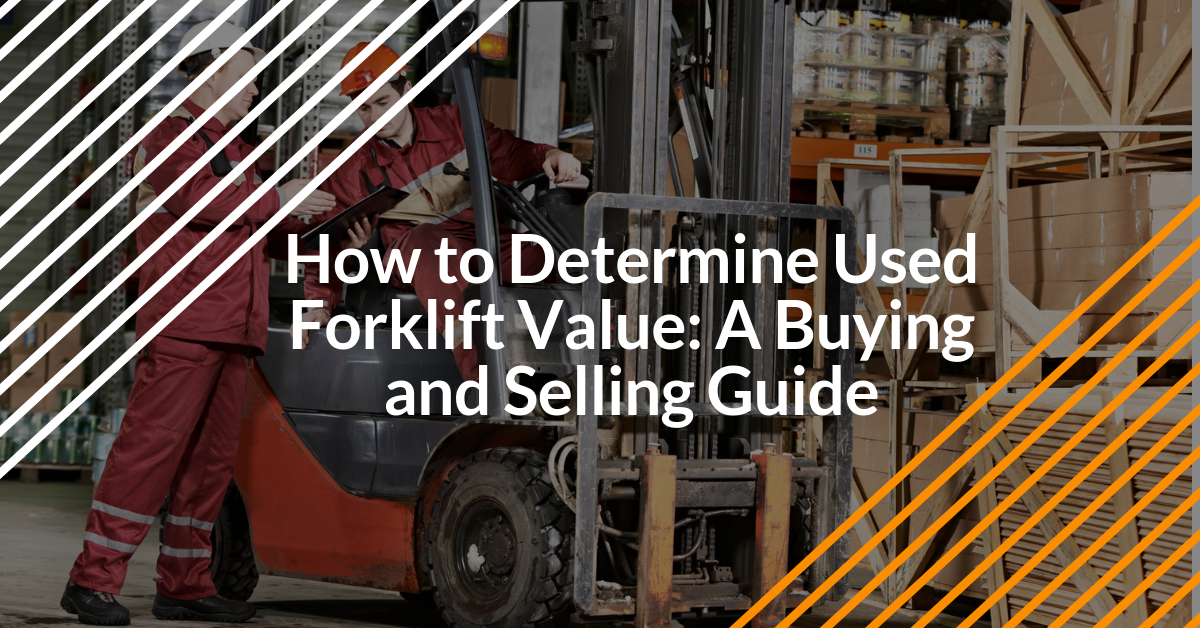 How to Determine Used Forklift Value: A Buying and Selling