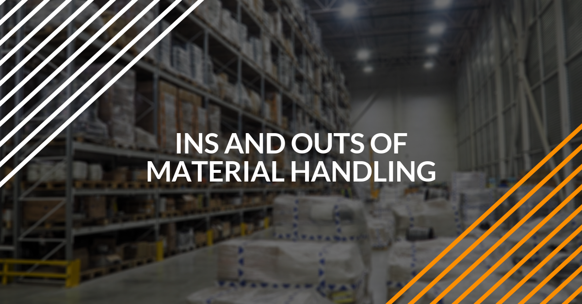 Ins and Outs of Material Handling