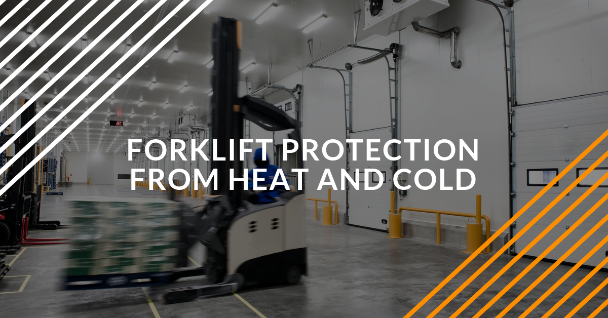 Forklift Protection From High Heat and Extreme Cold